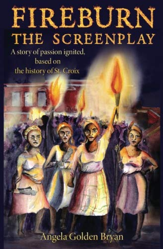 Fireburn The Screenplay: A story of passion ignited, based on the history of St. Croix