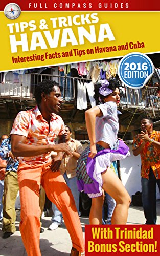Havana Tips and Tricks: Interesting Facts and Tips On Havana And Cuba (With Trinidad Bonus Section)
