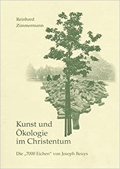 Kunst Und Okologie Im Christentum: Die 7.000 Eichen Von Joseph Beuys