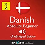 Learn Danish - Level 2: Absolute Beginner Danish, Volume 1: Lessons 1-25 |  Innovative Language Learning LLC