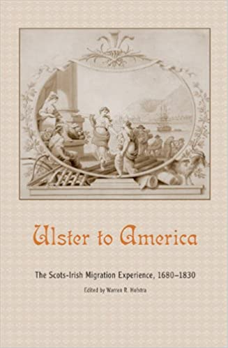 Ulster to america the scots irish migration experience 1680 1830 ulster to america the scots irish migration experience 1680 1830 warren r hofstra 9781572337541 amazon books fandeluxe Gallery