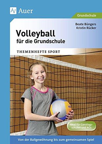 Volleyball für die Grundschule: Von der Ballgewöhnung bis zum gemeinsamen Spiel (1. bis 4. Klasse) (Themenhefte Sport Grundschule)