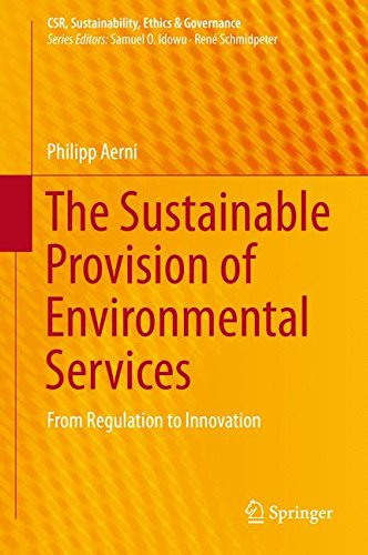The Sustainable Provision of Environmental Services: From Regulation to Innovation (CSR, Sustainability, Ethics & Governance)