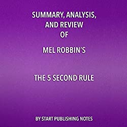 Summary, Analysis, and Review of Mel Robbins's 'The 5 Second Rule'
