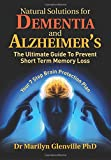 Natural Solutions for Dementia and Alzheimer?s: The Ultimate Guide To Prevent Short Term Memory Loss