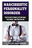Narcissistic Personality Disorder: The Ultimate Guide to Symptoms, Treatment, and Prevention (Personality Disorders)