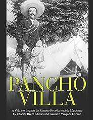 Pancho Villa: A Vida e o Legado do Famoso Revolucionário Mexicano