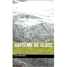 Baptême de glace: Pour donner envie, rassurer… et aider à sauter le pas, une course en montagne décrite de A à Z. (French Edition)