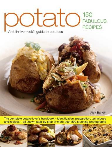 Read Online Potato: 150 Fabulous Recipes: The Complete Potato-Lover's Handbook - Identification, Preparation, Techniques And Recipes, All Shown Step By Step In More Than 800 Stunning Photographs pdf