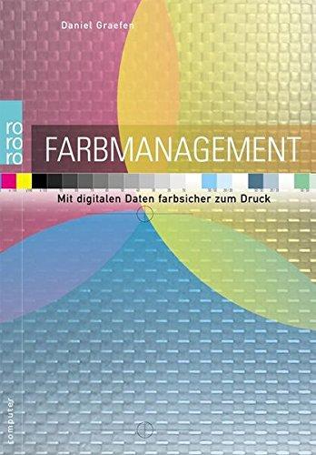 Farbmanagement: Mit digitalen Daten farbsicher zum Druck Taschenbuch – 2. Oktober 2006 Daniel Graefen Rowohlt Taschenbuch Verlag 3499612364 MAK_MNT_9783499612367