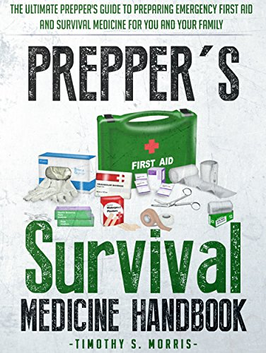 Preppers Survival Medicine Handbook The Ultimate Guide To Preparing Emergency First Aid And