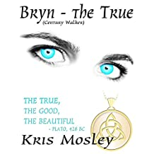 Bryn: The True (Century Walkers Book 1)