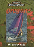 img - for Oregon: The Beaver State (A Guide to American States) book / textbook / text book