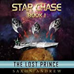 Star Chase - The Lost Prince: Star Chase, Book One | Saxon Andrew