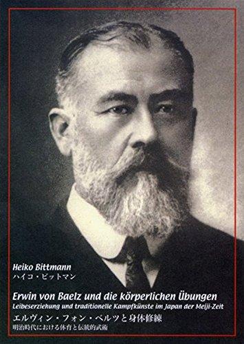 Erwin von Baelz und die körperlichen Übungen Leibeserziehung und traditionelle Kampfkünste im Japan der Meiji-Zeit