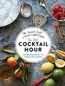 The New Cocktail Hour: The Essential Guide to Hand-Crafted Drinks by [Darlington, Tenaya, Darlington, André]