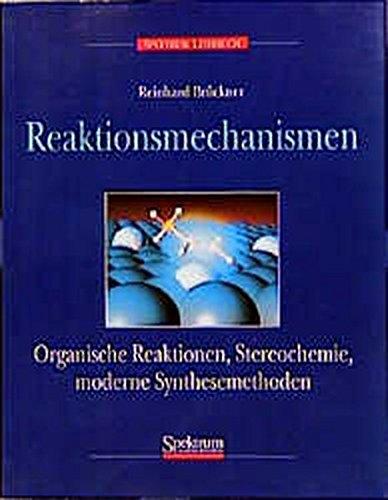 Reaktionsmechanismen: Organische Reaktionen, Stereochemie, moderne Synthesemethoden