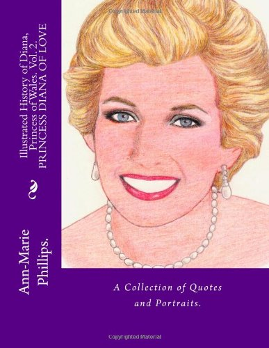 Princess Diana Of Love.: A Collection of Quotes and Portraits. (Illustrated History of Diana, Princess of Wales) (Volume 2)