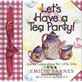 Let's Have a Tea Party!: Special Celebrations for Little Girls