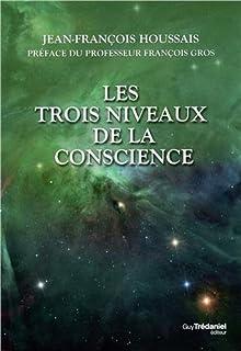 Les trois niveaux de la conscience, Houssais, Jean-François
