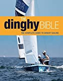 The Dinghy Bible: The Complete Guide for Novices and Experts (Sailing)