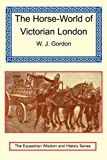 The Horse-World of Victorian London, W. J. Gordon, 1590481194
