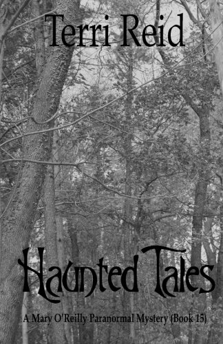 Haunted Tales - A Mary O'Reilly Paranormal Mystery (Book Fifteen) (Mary O'Reilly Paranormal Mystery Series) (Volume 15)