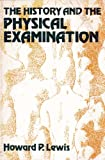 The History and the Physical Examination, Howard P. Lewis, 0838537618