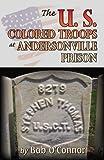 The U. S. Colored Troops at Andersonville Prison, Bob O'Connor, 0741457679