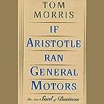 If Aristotle Ran General Motors | Tom Morris