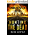 Hunting The Dead: UNDEAD UK: A Zombie Apocalypse Thriller