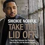 Take the Lid Off: Trust God, Release the Pressure, and Find the Life He Wants for You | Pastor Smokie Norful,Samuel R. Chand - foreword
