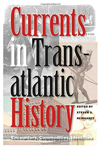 Currents in Transatlantic History: Encounters, Commodities, Identities (Walter Prescott Webb Memorial Lectures, published for the University of Texas at Arlington by Texas A&M University Press)