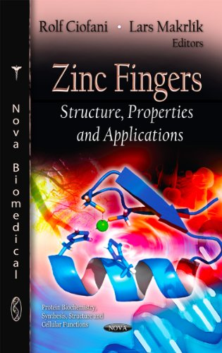 Zinc Fingers: Structure, Properties and Applications (Protein Biochemistry, Synthesis, Structure and Cellular Functions)