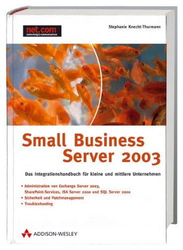 Small Business Server 2003, m. CD-ROM. Administration von Exchange Server 2003, SharePoint Services, ISA Server 2000 und SQL Server 2000