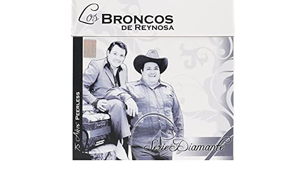 LOS BRONCOS DE REYNOSA - SERIE DIAMANTE LOS BRONCOS DE REYNOSA - Amazon.com Music