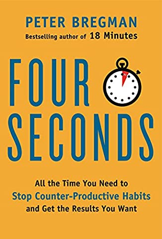 Four Seconds: All the Time You Need to Stop Counter-Productive Habits and Get the Results You Want