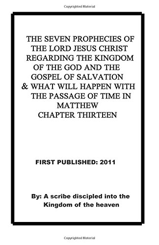 Download The Seven Prophecies of the Lord Jesus Christ regarding the kingdom of the god and the gospel of salvation and what will happen with the passage of time in Matthew chapter 13 ebook