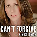 Can't Forgive: My 20-Year Battle with O.J. Simpson Audiobook by Kim Goldman Narrated by Kim Goldman
