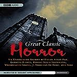 Great Classic Horror: Six Unabridged Stories | Ambrose Bierce,Robert Louis Stevensonn,Washington Irving,J. Sheridan Le Fanu,Edgar Allan Poe, Saki