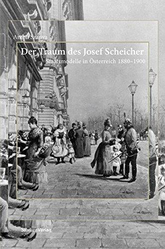 Der Traum des Josef Scheicher: Staatsmodelle in Österreich 1880-1900
