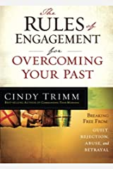 The Rules of Engagement for Overcoming Your Past: Breaking Free From Guilt, Rejection, Abuse, and Betrayal Paperback