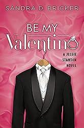 Be My Valentino: A Jessie Stanton Novel   Book 2