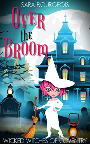 Over the Broom (Wicked Witches of Coventry Book 9) by [Bourgeois, Sara]