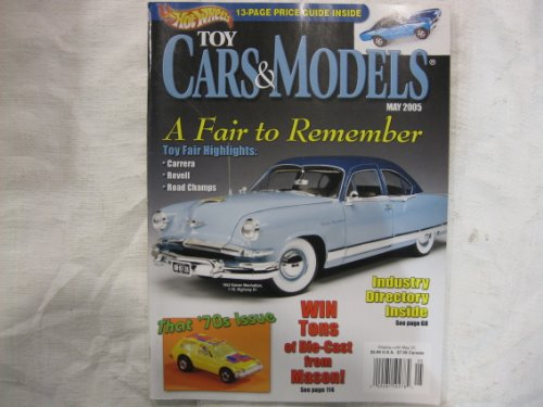 TOY CARS & MODELS May 2005 Volume 8 No. 5 Issue No. 86 (Magazine. Hot Wheels. Cars&Models. Die-Cast from Mason. Industry Directory Inside. Carrera. Revell. Road Champs. 1953 Kaiser Manhattan, Highway 61 on cover.)