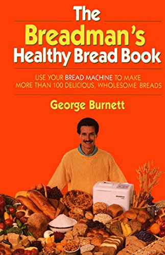 The Breadman's Healthy Bread Book by George Burnett