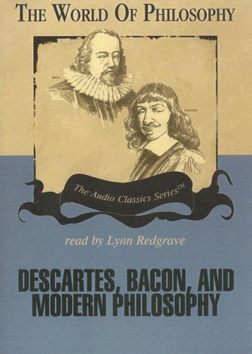Descartes, Bacon, and Modern Philosophy (World of Philosophy)
