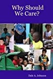 Why Should We Care?, Dale A. Johnson, 0615154158