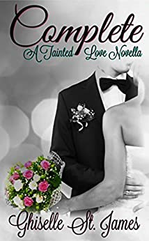 Complete: A Tainted Love Novella by [St. James, Ghiselle]