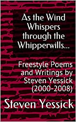 As the Wind Whispers through the Whipperwills...: Freestyle Poems and Writings by Steven Yessick (2000-2008)
